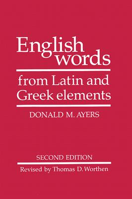 English Words from Latin and Greek Elements By Ayers, Donald